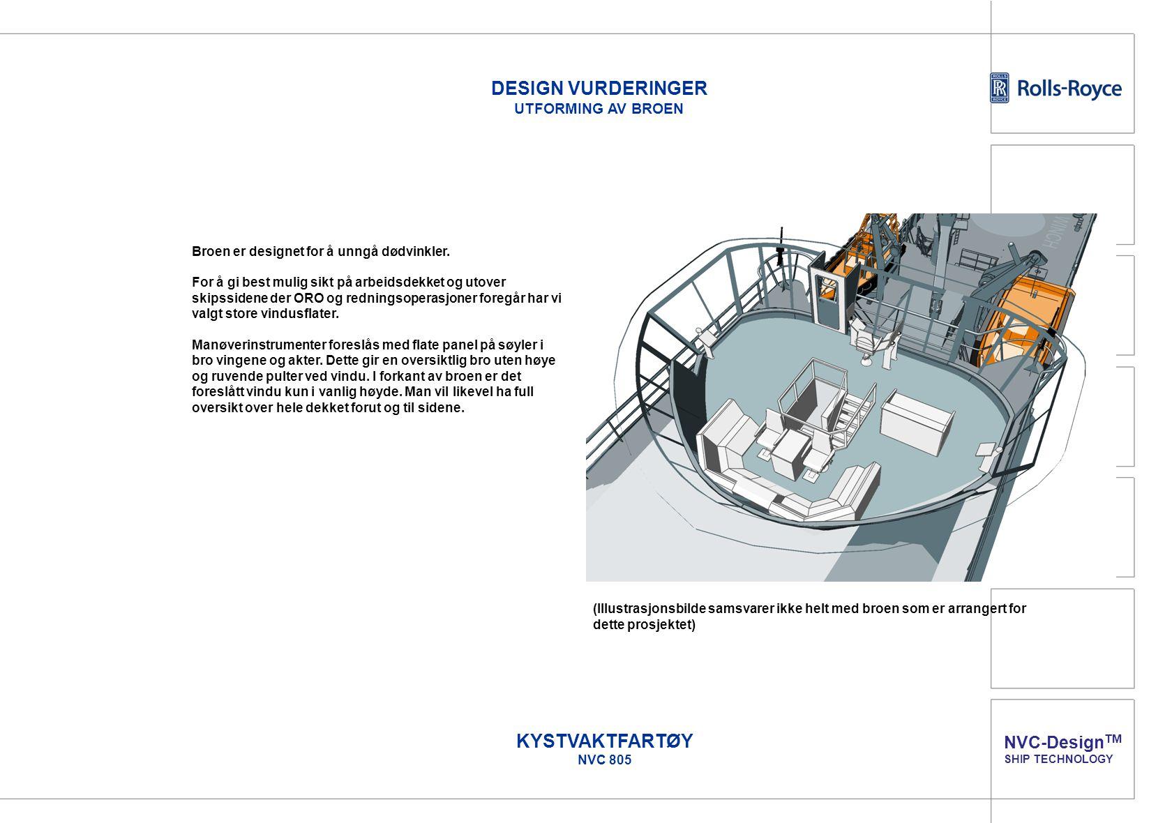 NVC-Design TM SHIP TECHNOLOGY KYSTVAKTFARTØY NVC 805 Broen er designet for å unngå dødvinkler. For å gi best mulig sikt på arbeidsdekket og utover ski