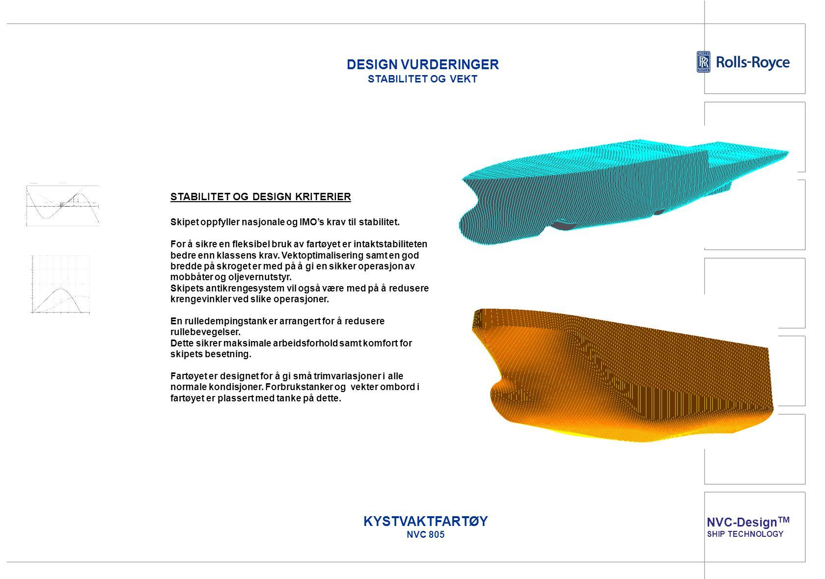 NVC-Design TM SHIP TECHNOLOGY KYSTVAKTFARTØY NVC 805 VEKTSBEREGNINGER – NAPA STEEL MODELL Detaljerte vektsberegninger vil bli utført for å verifisere vekt og tyngdepunkt for både stål, aluminium og utrustning.