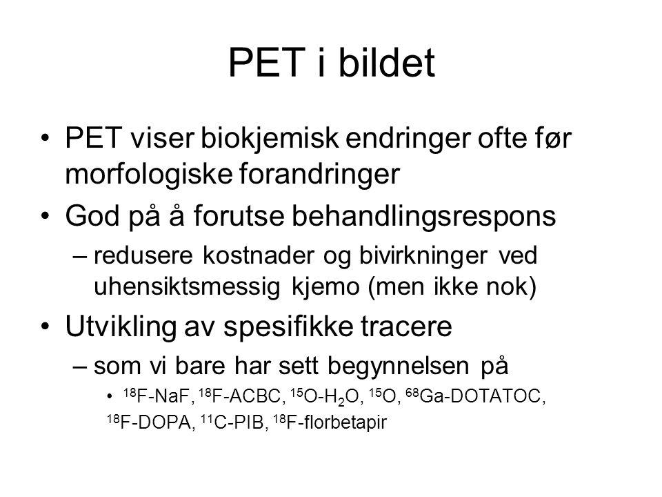 PET i bildet •PET viser biokjemisk endringer ofte før morfologiske forandringer •God på å forutse behandlingsrespons –redusere kostnader og bivirkning