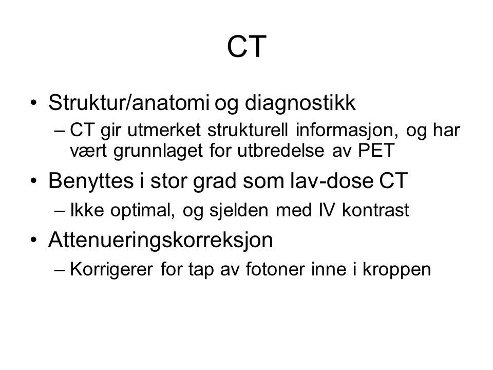 CT •Struktur/anatomi og diagnostikk –CT gir utmerket strukturell informasjon, og har vært grunnlaget for utbredelse av PET •Benyttes i stor grad som l