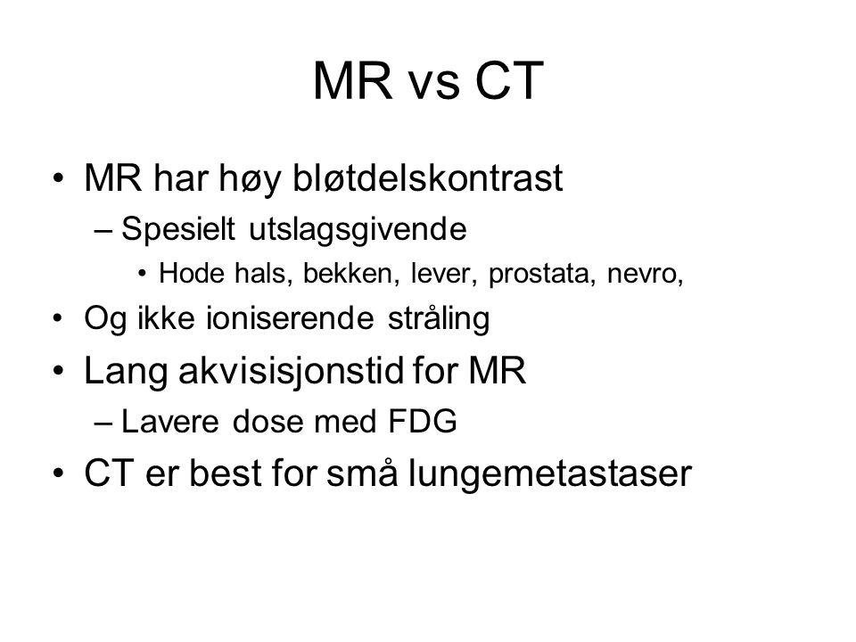 MR vs CT •MR har høy bløtdelskontrast –Spesielt utslagsgivende •Hode hals, bekken, lever, prostata, nevro, •Og ikke ioniserende stråling •Lang akvisis