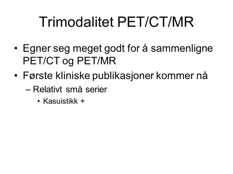 Trimodalitet PET/CT/MR •Egner seg meget godt for å sammenligne PET/CT og PET/MR •Første kliniske publikasjoner kommer nå –Relativt små serier •Kasuist