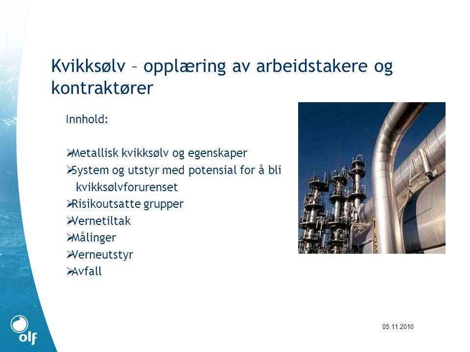 Kvikksølv – opplæring av arbeidstakere og kontraktører Innhold:  Metallisk kvikksølv og egenskaper  System og utstyr med potensial for å bli kvikksø