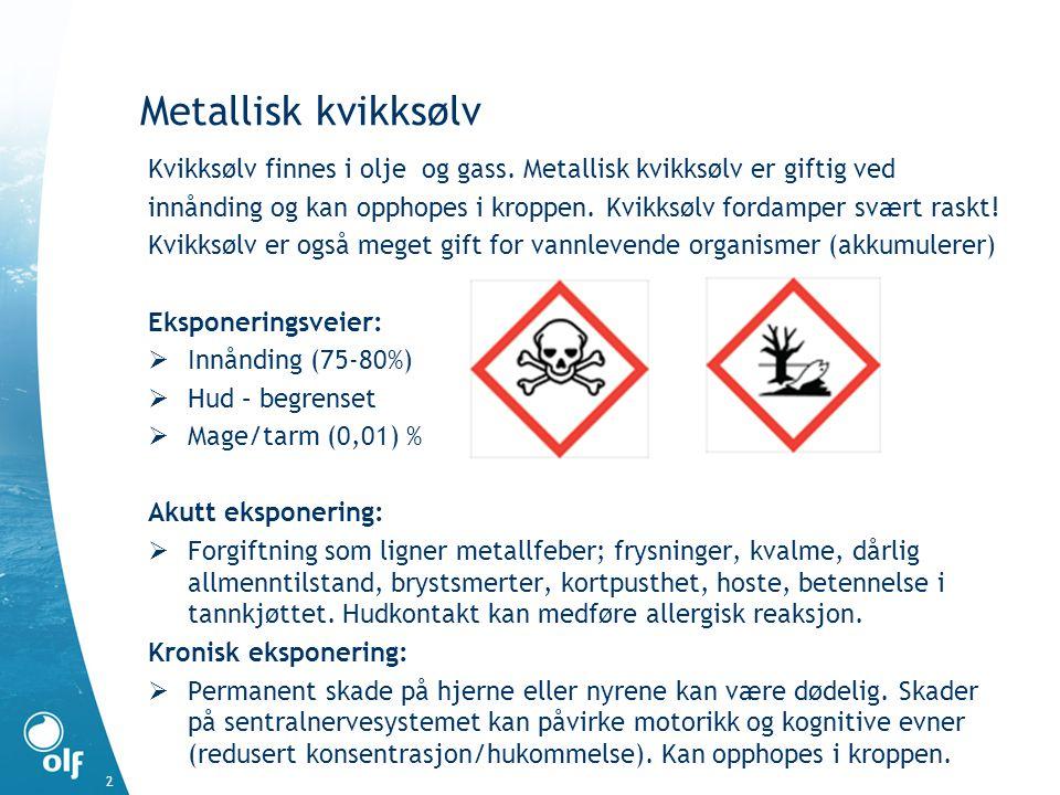 Metallisk kvikksølv Kvikksølv finnes i olje og gass. Metallisk kvikksølv er giftig ved innånding og kan opphopes i kroppen. Kvikksølv fordamper svært