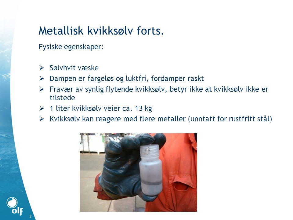 Metallisk kvikksølv forts. Fysiske egenskaper:  Sølvhvit væske  Dampen er fargeløs og luktfri, fordamper raskt  Fravær av synlig flytende kvikksølv