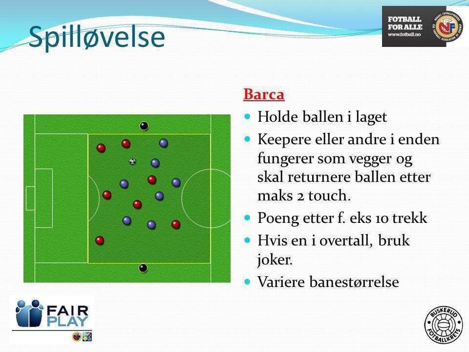 Spilløvelse Barca  Holde ballen i laget  Keepere eller andre i enden fungerer som vegger og skal returnere ballen etter maks 2 touch.  Poeng etter