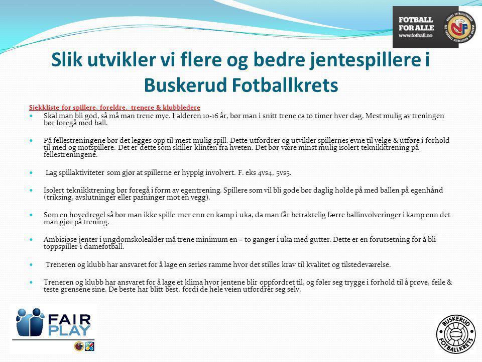 Slik utvikler vi flere og bedre jentespillere i Buskerud Fotballkrets Sjekkliste for spillere, foreldre, trenere & klubbledere  Skal man bli god, så må man trene mye.