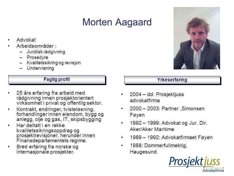 Morten Aagaard •Advokat •Arbeidsområder : –Juridisk rådgivning –Prosedyre –Kvalitetssikring og revisjon –Undervisning •25 års erfaring fra arbeid med rådgivning innen prosjektorientert virksomhet i privat og offentlig sektor.