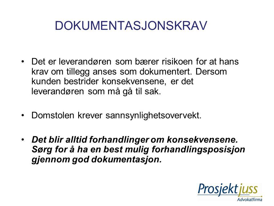 DOKUMENTASJONSKRAV •Det er leverandøren som bærer risikoen for at hans krav om tillegg anses som dokumentert. Dersom kunden bestrider konsekvensene, e