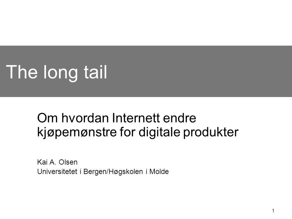 1 The long tail Om hvordan Internett endre kjøpemønstre for digitale produkter Kai A. Olsen Universitetet i Bergen/Høgskolen i Molde