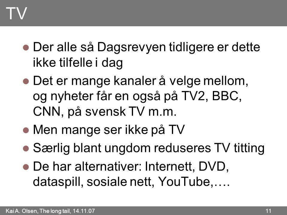 Kai A. Olsen, The long tail, 14.11.07 11 TV  Der alle så Dagsrevyen tidligere er dette ikke tilfelle i dag  Det er mange kanaler å velge mellom, og
