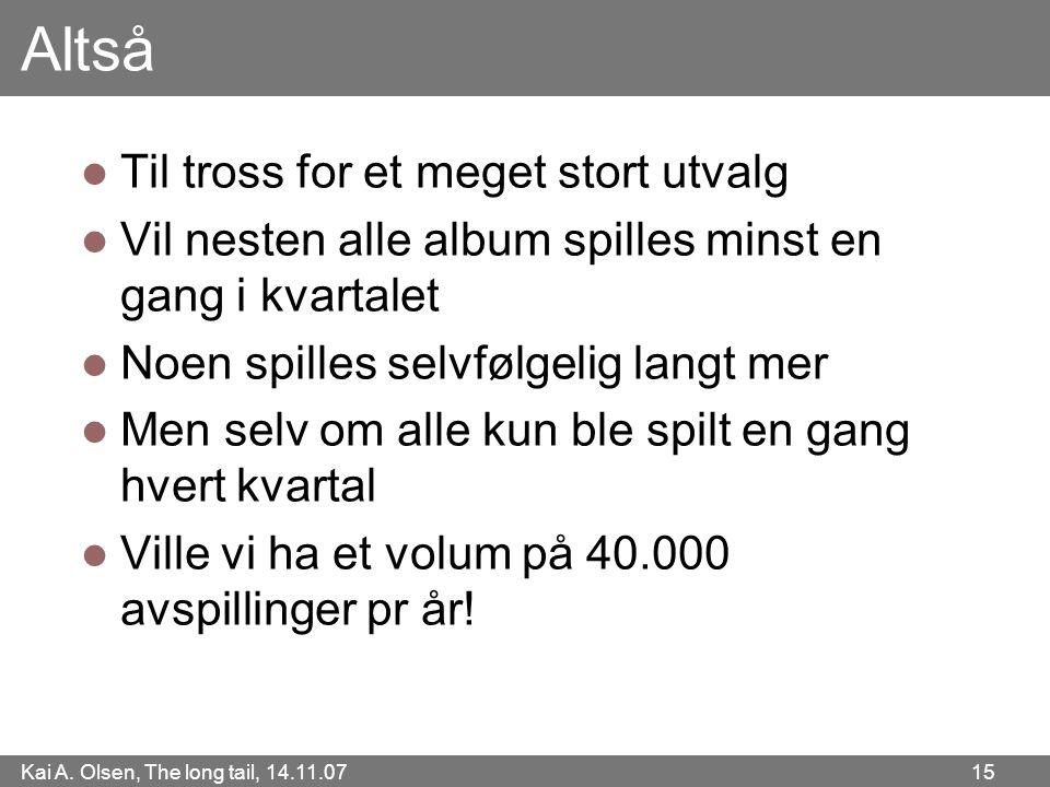 Kai A. Olsen, The long tail, 14.11.07 15 Altså  Til tross for et meget stort utvalg  Vil nesten alle album spilles minst en gang i kvartalet  Noen