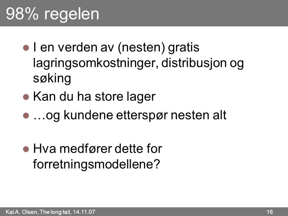 Kai A. Olsen, The long tail, 14.11.07 16 98% regelen  I en verden av (nesten) gratis lagringsomkostninger, distribusjon og søking  Kan du ha store l