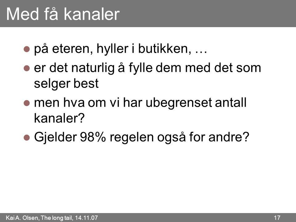 Kai A. Olsen, The long tail, 14.11.07 17 Med få kanaler  på eteren, hyller i butikken, …  er det naturlig å fylle dem med det som selger best  men