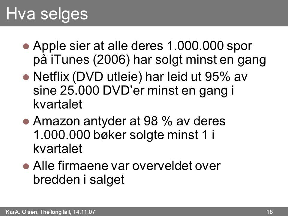 Kai A. Olsen, The long tail, 14.11.07 18 Hva selges  Apple sier at alle deres 1.000.000 spor på iTunes (2006) har solgt minst en gang  Netflix (DVD