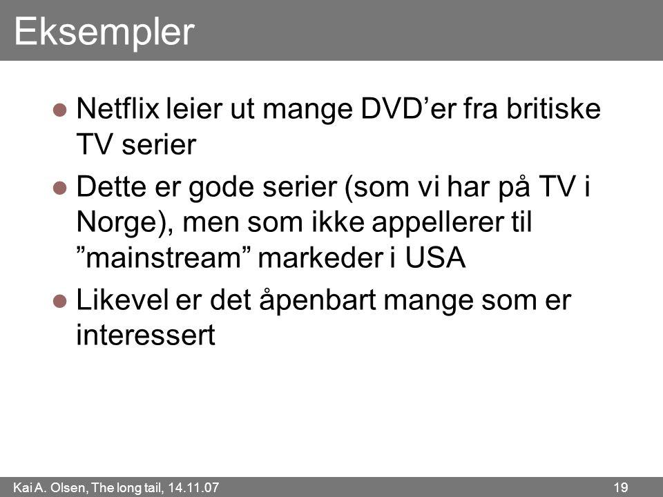 Kai A. Olsen, The long tail, 14.11.07 19 Eksempler  Netflix leier ut mange DVD'er fra britiske TV serier  Dette er gode serier (som vi har på TV i N