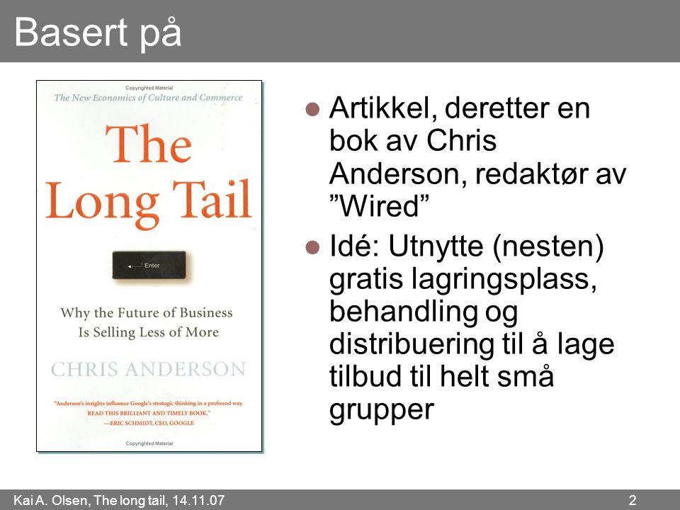 """Kai A. Olsen, The long tail, 14.11.07 2 Basert på  Artikkel, deretter en bok av Chris Anderson, redaktør av """"Wired""""  Idé: Utnytte (nesten) gratis la"""