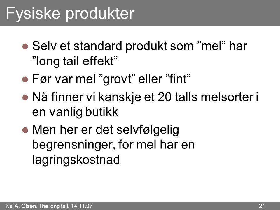 """Kai A. Olsen, The long tail, 14.11.07 21 Fysiske produkter  Selv et standard produkt som """"mel"""" har """"long tail effekt""""  Før var mel """"grovt"""" eller """"fi"""