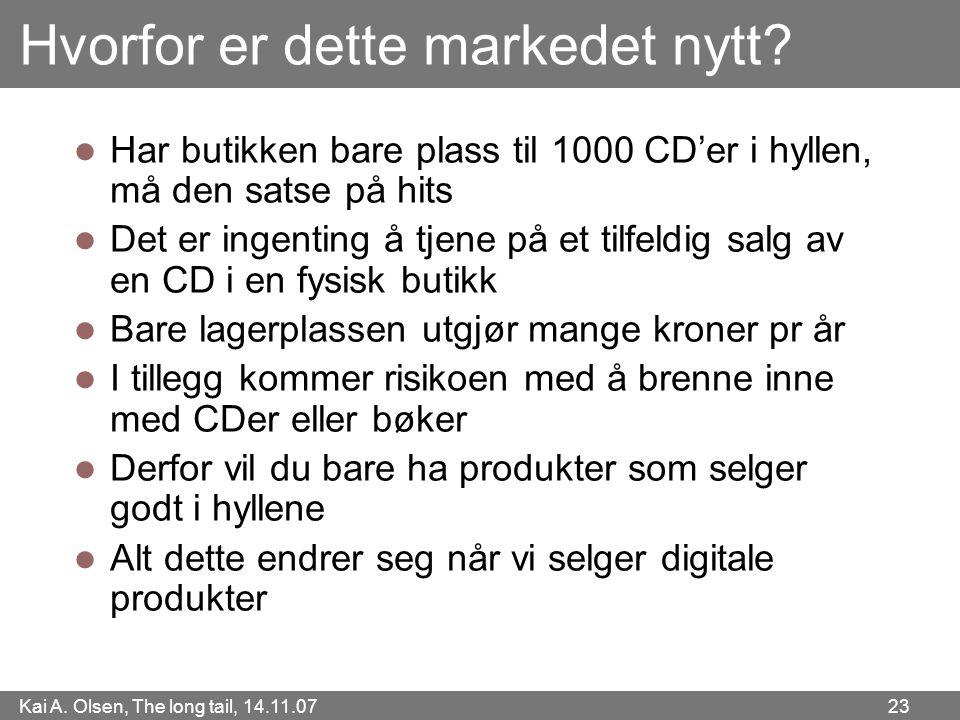 Kai A. Olsen, The long tail, 14.11.07 23 Hvorfor er dette markedet nytt?  Har butikken bare plass til 1000 CD'er i hyllen, må den satse på hits  Det