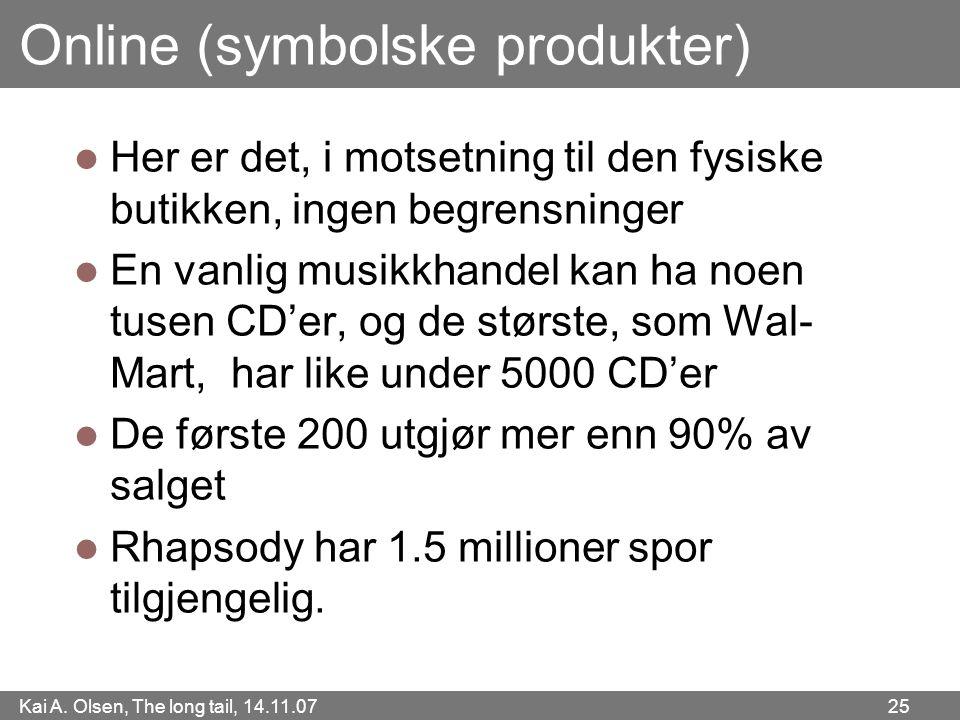 Kai A. Olsen, The long tail, 14.11.07 25 Online (symbolske produkter)  Her er det, i motsetning til den fysiske butikken, ingen begrensninger  En va