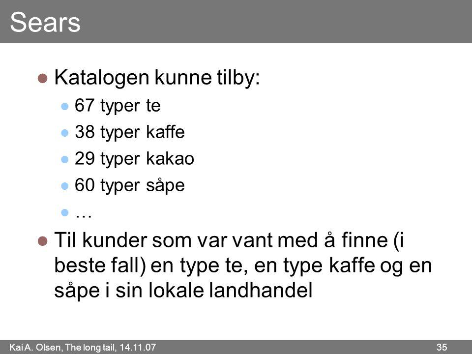 Kai A. Olsen, The long tail, 14.11.07 35 Sears  Katalogen kunne tilby:  67 typer te  38 typer kaffe  29 typer kakao  60 typer såpe  …  Til kund
