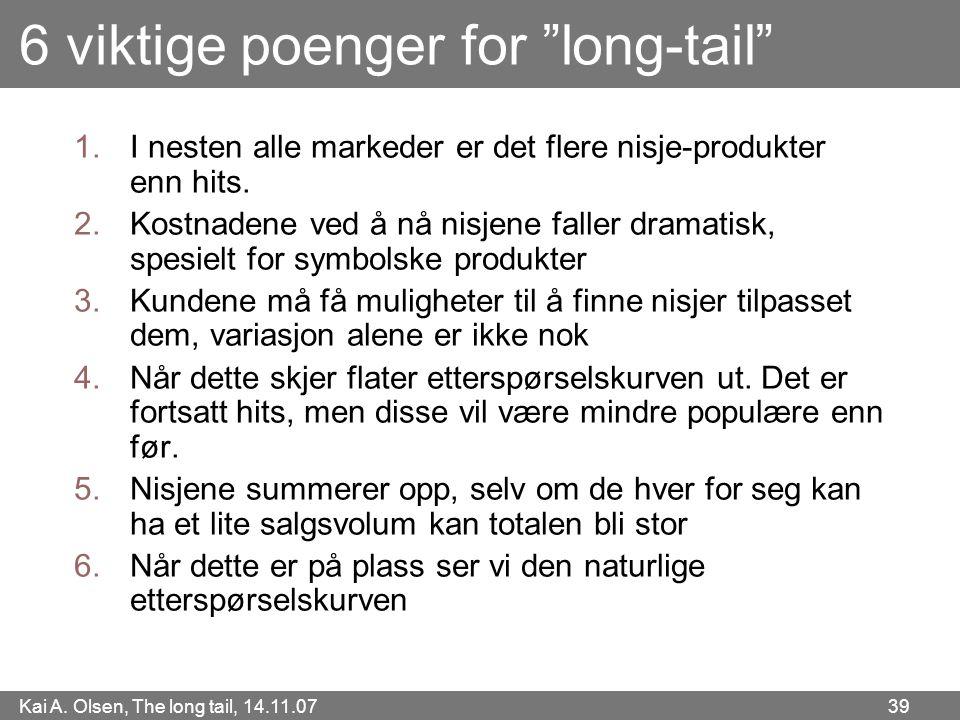 """Kai A. Olsen, The long tail, 14.11.07 39 6 viktige poenger for """"long-tail"""" 1.I nesten alle markeder er det flere nisje-produkter enn hits. 2.Kostnaden"""