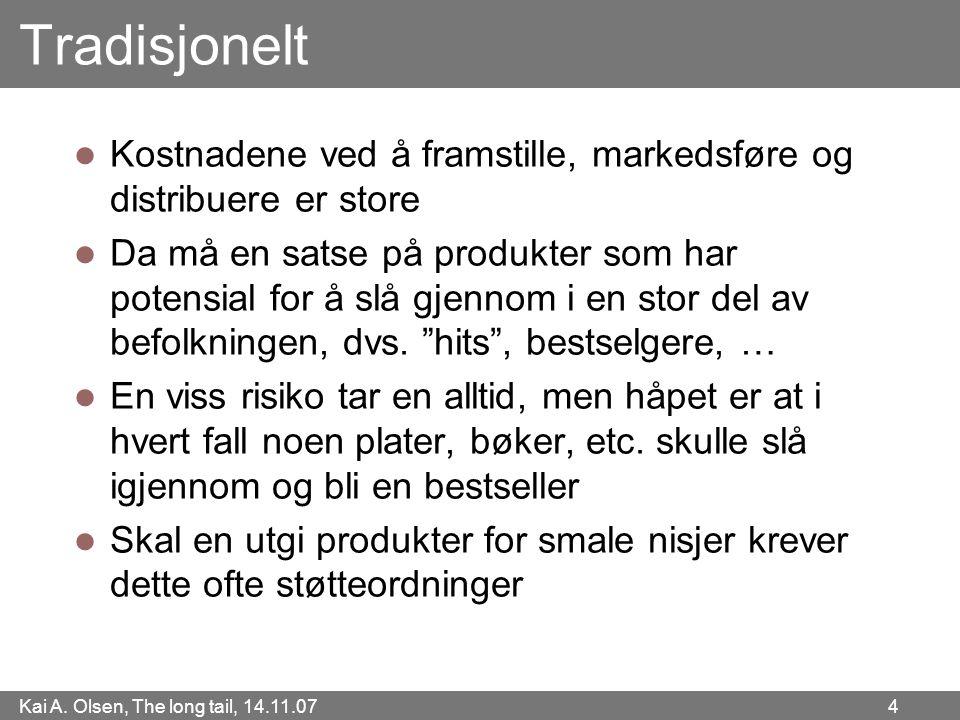 Kai A. Olsen, The long tail, 14.11.07 4 Tradisjonelt  Kostnadene ved å framstille, markedsføre og distribuere er store  Da må en satse på produkter