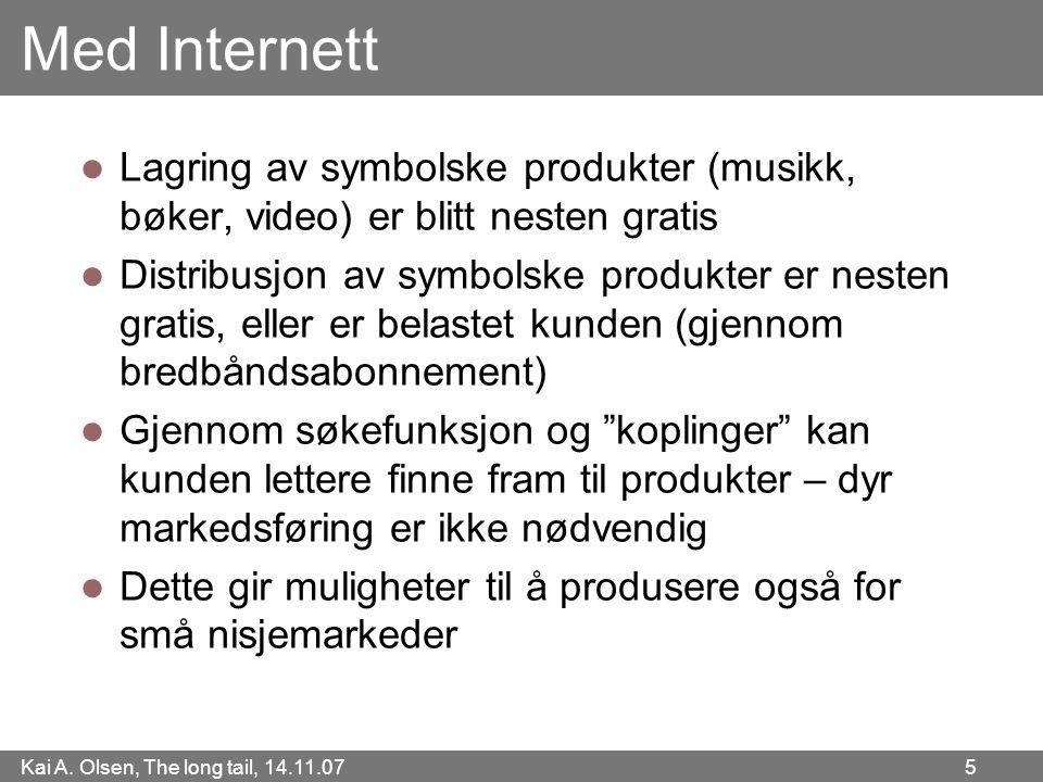 Kai A. Olsen, The long tail, 14.11.07 5 Med Internett  Lagring av symbolske produkter (musikk, bøker, video) er blitt nesten gratis  Distribusjon av