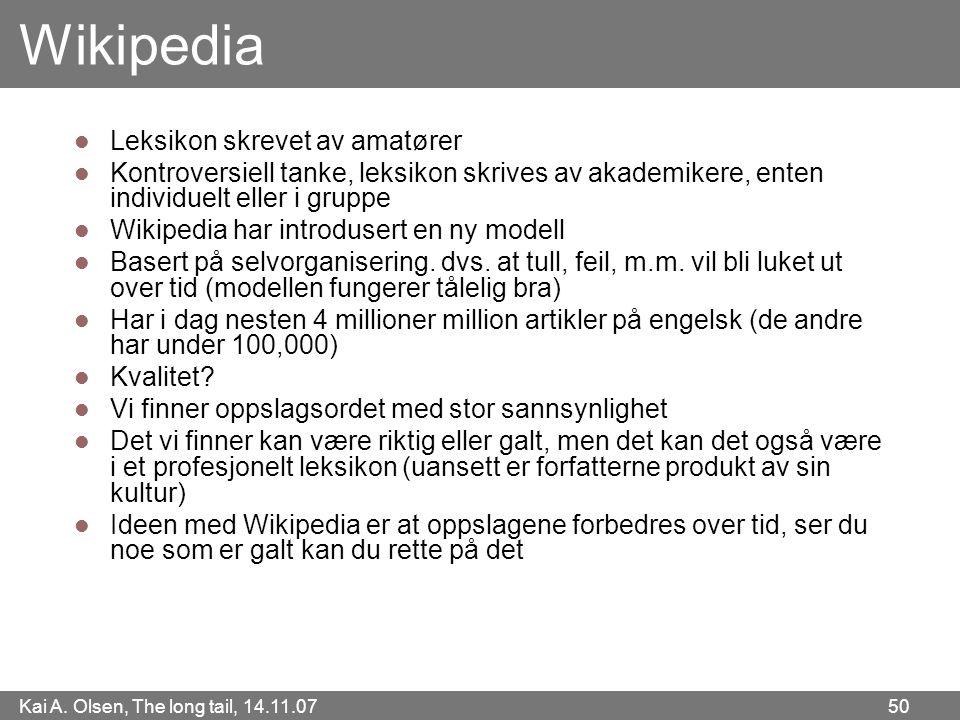 Kai A. Olsen, The long tail, 14.11.07 50 Wikipedia  Leksikon skrevet av amatører  Kontroversiell tanke, leksikon skrives av akademikere, enten indiv