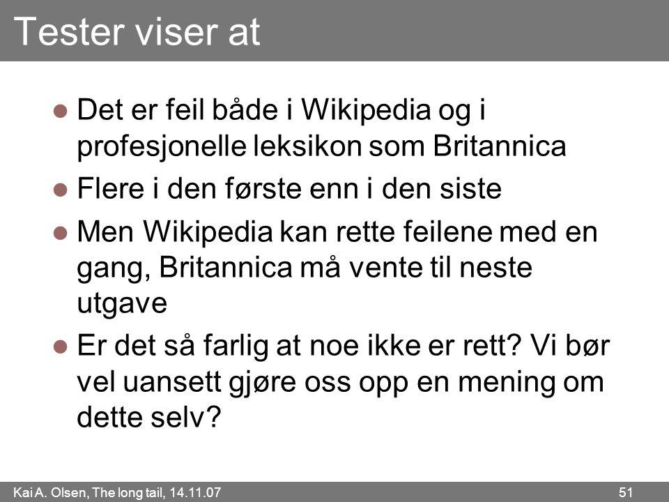 Kai A. Olsen, The long tail, 14.11.07 51 Tester viser at  Det er feil både i Wikipedia og i profesjonelle leksikon som Britannica  Flere i den først