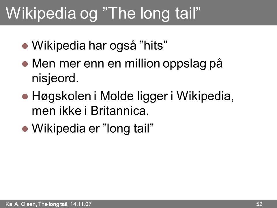 """Kai A. Olsen, The long tail, 14.11.07 52 Wikipedia og """"The long tail""""  Wikipedia har også """"hits""""  Men mer enn en million oppslag på nisjeord.  Høgs"""