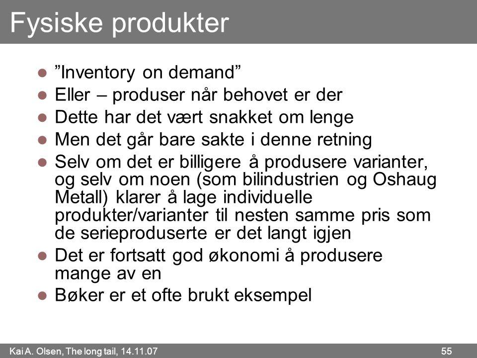 """Kai A. Olsen, The long tail, 14.11.07 55 Fysiske produkter  """"Inventory on demand""""  Eller – produser når behovet er der  Dette har det vært snakket"""