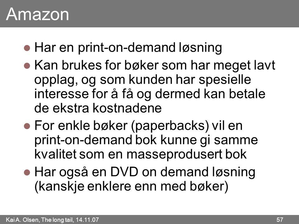 Kai A. Olsen, The long tail, 14.11.07 57 Amazon  Har en print-on-demand løsning  Kan brukes for bøker som har meget lavt opplag, og som kunden har s