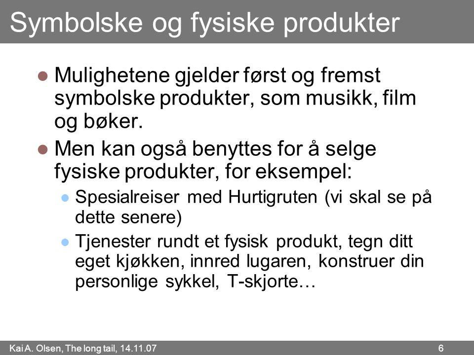 Kai A. Olsen, The long tail, 14.11.07 6 Symbolske og fysiske produkter  Mulighetene gjelder først og fremst symbolske produkter, som musikk, film og