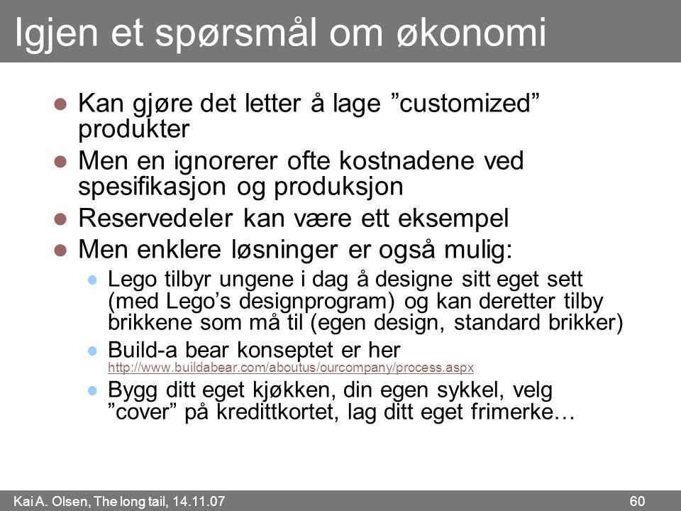"""Kai A. Olsen, The long tail, 14.11.07 60 Igjen et spørsmål om økonomi  Kan gjøre det letter å lage """"customized"""" produkter  Men en ignorerer ofte kos"""