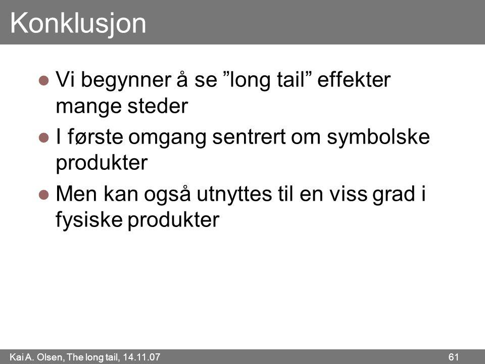 """Kai A. Olsen, The long tail, 14.11.07 61 Konklusjon  Vi begynner å se """"long tail"""" effekter mange steder  I første omgang sentrert om symbolske produ"""