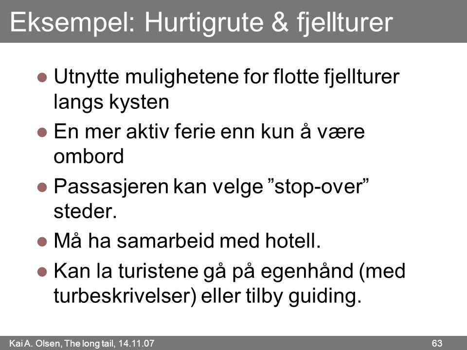 Kai A. Olsen, The long tail, 14.11.07 63 Eksempel: Hurtigrute & fjellturer  Utnytte mulighetene for flotte fjellturer langs kysten  En mer aktiv fer