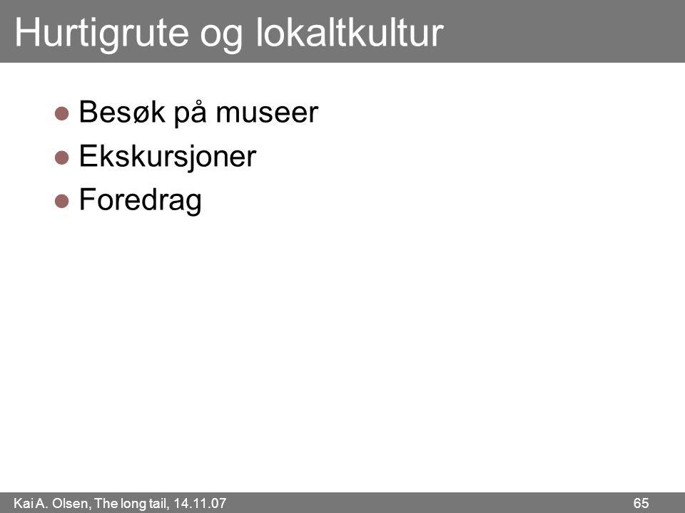 Kai A. Olsen, The long tail, 14.11.07 65 Hurtigrute og lokaltkultur  Besøk på museer  Ekskursjoner  Foredrag