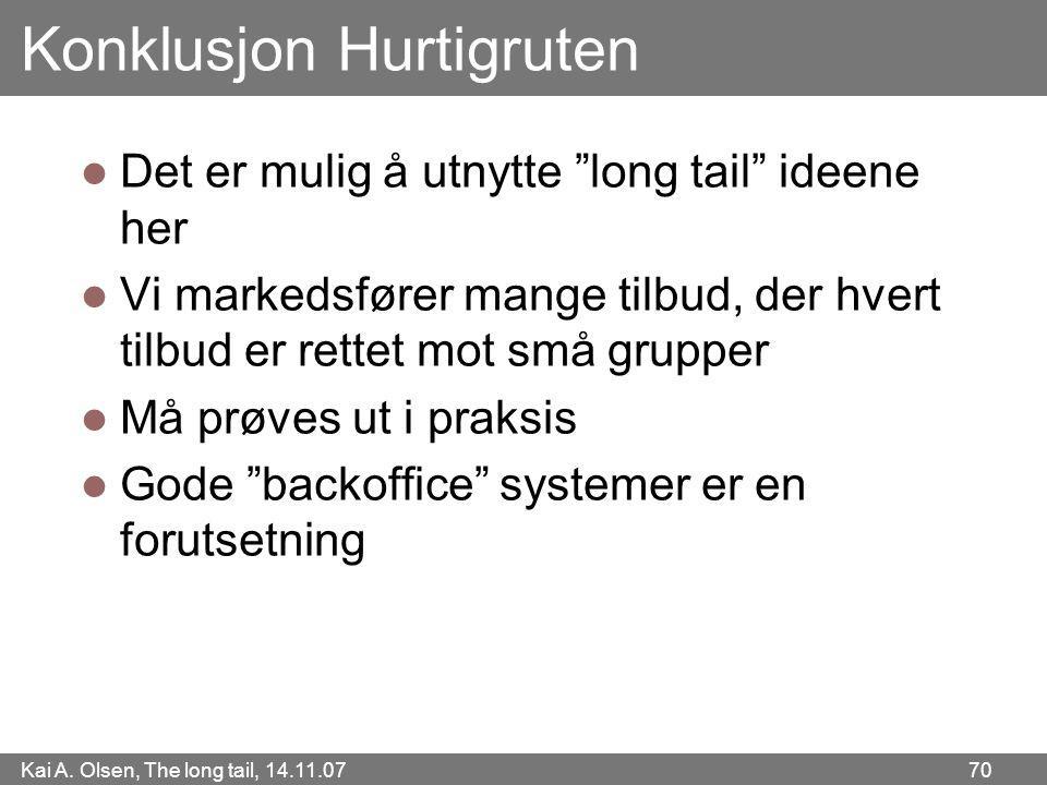 """Kai A. Olsen, The long tail, 14.11.07 70 Konklusjon Hurtigruten  Det er mulig å utnytte """"long tail"""" ideene her  Vi markedsfører mange tilbud, der hv"""