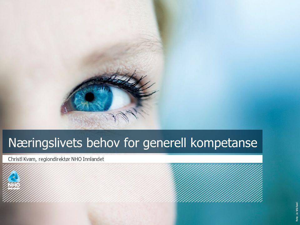 Foto: Jo Michael Næringslivets behov for generell kompetanse Christl Kvam, regiondirektør NHO Innlandet
