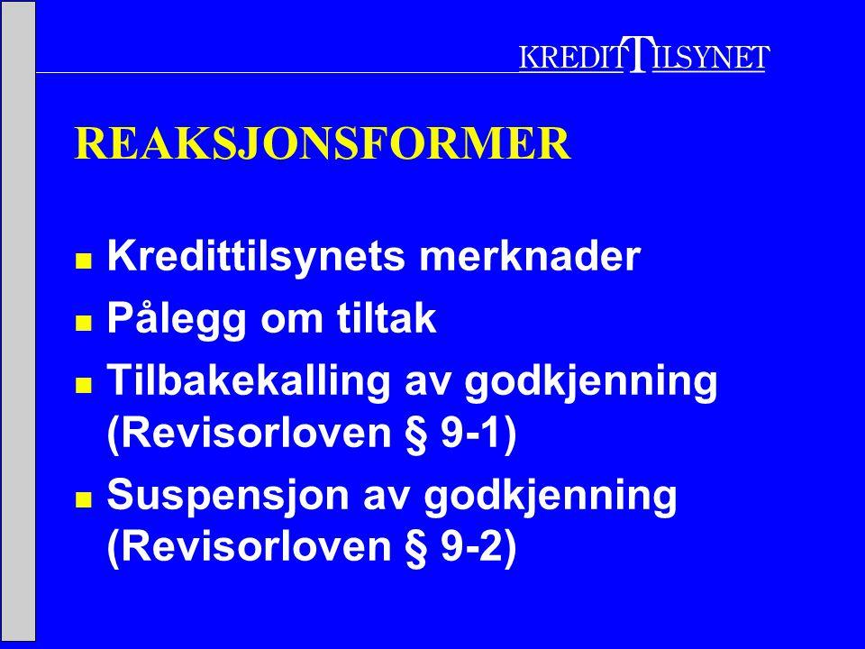 REAKSJONSFORMER  Kredittilsynets merknader  Pålegg om tiltak  Tilbakekalling av godkjenning (Revisorloven § 9-1)  Suspensjon av godkjenning (Revisorloven § 9-2)