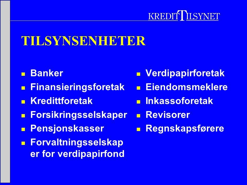 TILSYNSENHETER  Banker  Finansieringsforetak  Kredittforetak  Forsikringsselskaper  Pensjonskasser  Forvaltningsselskap er for verdipapirfond  Verdipapirforetak  Eiendomsmeklere  Inkassoforetak  Revisorer  Regnskapsførere