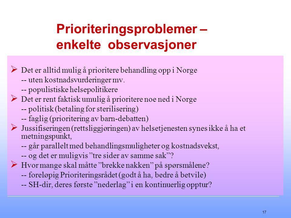 17 Prioriteringsproblemer – enkelte observasjoner  Det er alltid mulig å prioritere behandling opp i Norge -- uten kostnadsvurderinger mv.