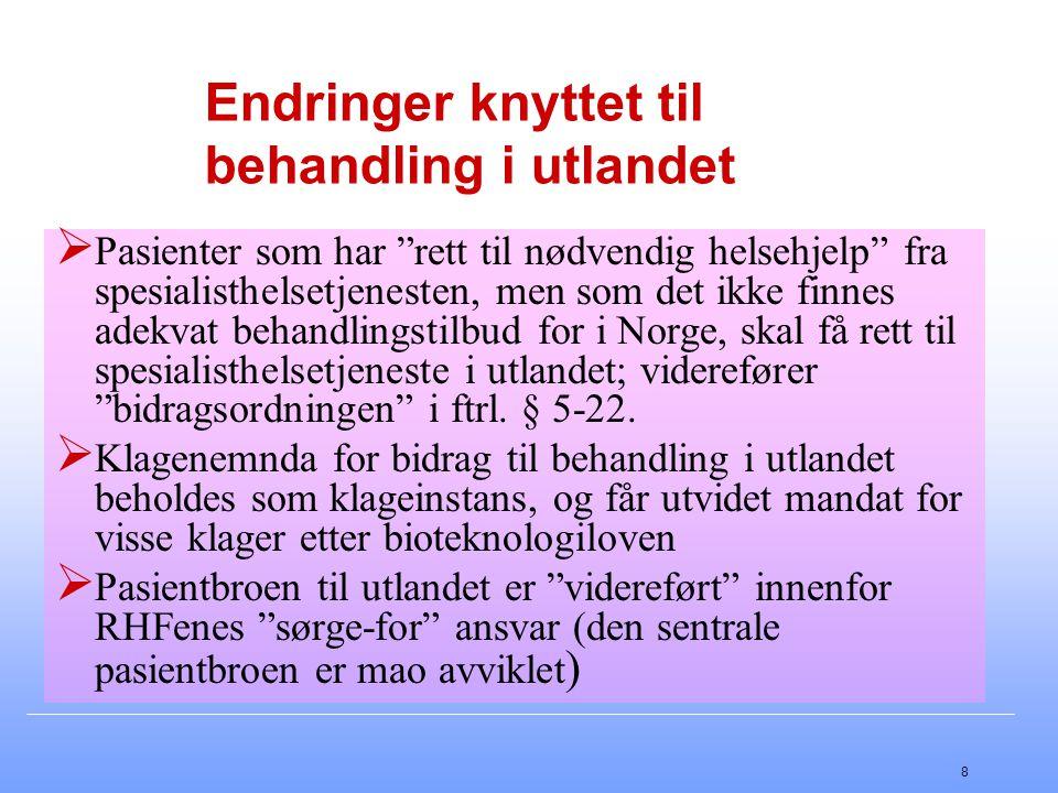 8 Endringer knyttet til behandling i utlandet  Pasienter som har rett til nødvendig helsehjelp fra spesialisthelsetjenesten, men som det ikke finnes adekvat behandlingstilbud for i Norge, skal få rett til spesialisthelsetjeneste i utlandet; viderefører bidragsordningen i ftrl.