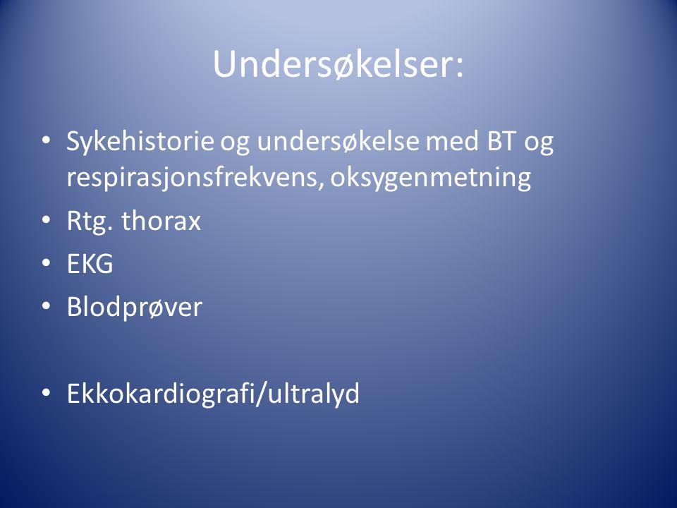Undersøkelser: • Sykehistorie og undersøkelse med BT og respirasjonsfrekvens, oksygenmetning • Rtg. thorax • EKG • Blodprøver • Ekkokardiografi/ultral