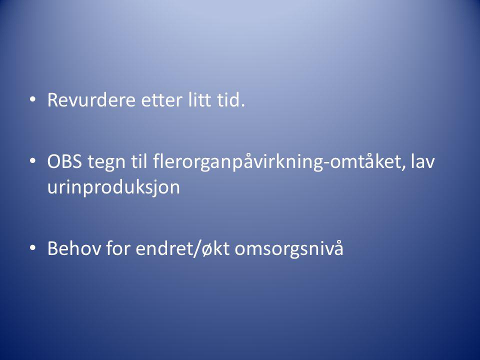 • Revurdere etter litt tid. • OBS tegn til flerorganpåvirkning-omtåket, lav urinproduksjon • Behov for endret/økt omsorgsnivå