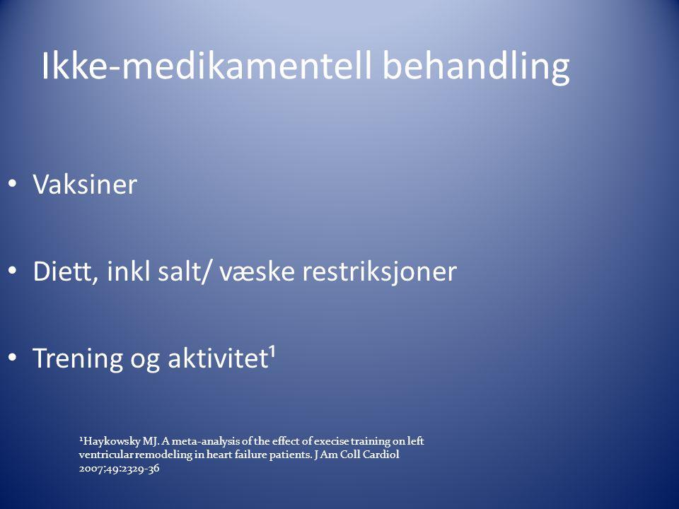 Ikke-medikamentell behandling • Vaksiner • Diett, inkl salt/ væske restriksjoner • Trening og aktivitet¹ ¹Haykowsky MJ. A meta-analysis of the effect