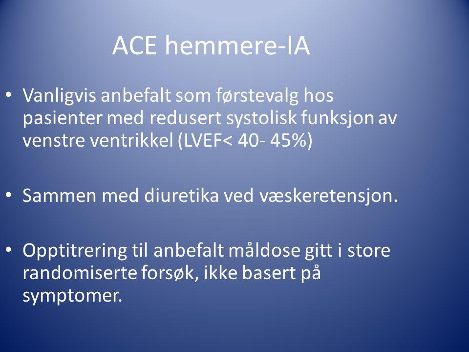 ACE hemmere-IA • Vanligvis anbefalt som førstevalg hos pasienter med redusert systolisk funksjon av venstre ventrikkel (LVEF< 40- 45%) • Sammen med di
