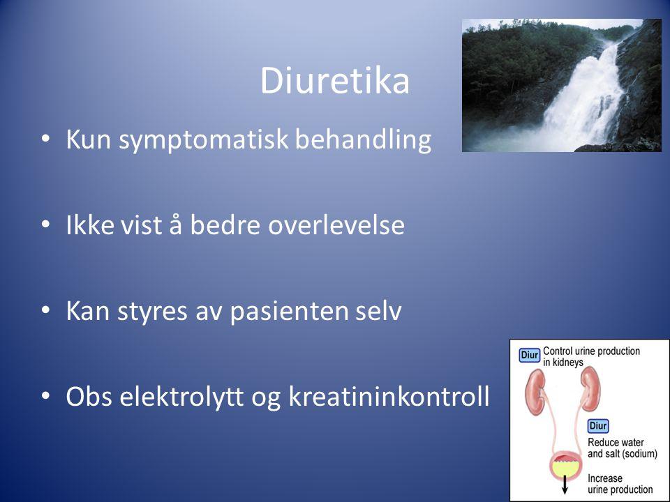 Diuretika • Kun symptomatisk behandling • Ikke vist å bedre overlevelse • Kan styres av pasienten selv • Obs elektrolytt og kreatininkontroll