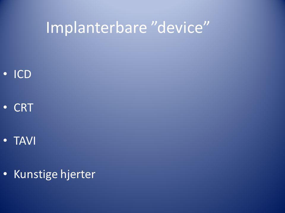 """Implanterbare """"device"""" • ICD • CRT • TAVI • Kunstige hjerter"""